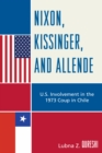 Nixon, Kissinger, and Allende : U.S. Involvement in the 1973 Coup in Chile - eBook