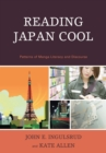 Reading Japan Cool : Patterns of Manga Literacy and Discourse - eBook