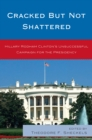 Cracked but Not Shattered : Hillary Rodham Clinton's Unsuccessful Campaign for the Presidency - eBook