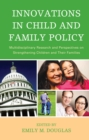 Innovations in Child and Family Policy : Multidisciplinary Research and Perspectives on Strengthening Children and Their Families - eBook