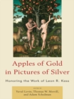 Apples of Gold in Pictures of Silver : Honoring the Work of Leon R. Kass - eBook