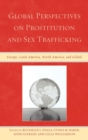 Global Perspectives on Prostitution and Sex Trafficking : Europe, Latin America, North America, and Global - eBook
