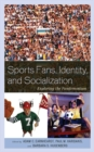 Sports Fans, Identity, and Socialization : Exploring the Fandemonium - eBook