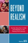 Beyond Realism : Human Security in India and Pakistan in the Twenty-First Century - eBook