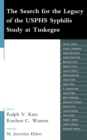The Search for the Legacy of the USPHS Syphilis Study at Tuskegee : Reflective Essays Based upon Findings from the Tuskegee Legacy Project - eBook