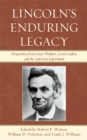 Lincoln's Enduring Legacy : Perspective from Great Thinkers, Great Leaders, and the American Experiment - eBook