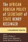 The African Foreign Policy of Secretary of State Henry Kissinger : A Documentary Analysis - eBook