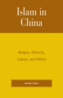 Islam in China : Religion, Ethnicity, Culture, and Politics - eBook
