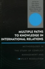 Multiple Paths to Knowledge in International Relations : Methodology in the Study of Conflict Management and Conflict Resolution - eBook