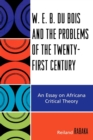 W.E.B. Du Bois and the Problems of the Twenty-First Century : An Essay on Africana Critical Theory - eBook