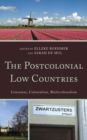 The Postcolonial Low Countries : Literature, Colonialism, and Multiculturalism - eBook