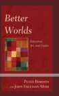 Better Worlds : Education, Art, and Utopia - eBook