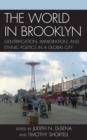 The World in Brooklyn : Gentrification, Immigration, and Ethnic Politics in a Global City - eBook