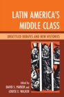 Latin America's Middle Class : Unsettled Debates and New Histories - eBook