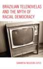 Brazilian Telenovelas and the Myth of Racial Democracy - eBook