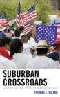 Suburban Crossroads : The Fight for Local Control of Immigration Policy - eBook