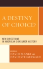 A Destiny of Choice? : New Directions in American Consumer History - eBook