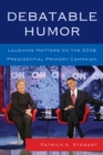 Debatable Humor : Laughing Matters on the 2008 Presidential Primary Campaign - eBook