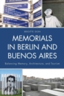 Memorials in Berlin and Buenos Aires : Balancing Memory, Architecture, and Tourism - eBook