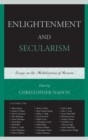 Enlightenment and Secularism : Essays on the Mobilization of Reason - eBook