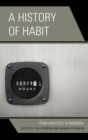 A History of Habit : From Aristotle to Bourdieu - eBook