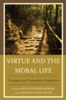 Virtue and the Moral Life : Theological and Philosophical Perspectives - eBook
