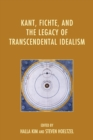 Kant, Fichte, and the Legacy of Transcendental Idealism - eBook