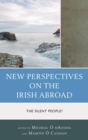 New Perspectives on the Irish Abroad : The Silent People? - eBook