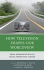 How Television Shapes Our Worldview : Media Representations of Social Trends and Change - eBook
