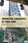 Urbanizing Carescapes of Hong Kong : Two Systems, One City - eBook