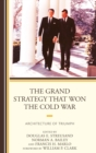 The Grand Strategy That Won the Cold War : Architecture of Triumph - Book