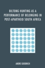 Biltong Hunting as a Performance of Belonging in Post-Apartheid South Africa - eBook