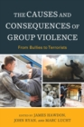 The Causes and Consequences of Group Violence : From Bullies to Terrorists - eBook