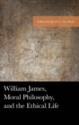 William James, Moral Philosophy, and the Ethical Life : The Cries of the Wounded - eBook