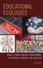 Educational Ecologies : Toward a Symbolic-Material Understanding of Discourse, Technology, and Education - eBook
