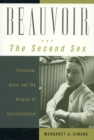 Beauvoir and The Second Sex : Feminism, Race, and the Origins of Existentialism - Book