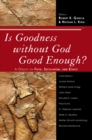 Is Goodness Without God Good Enough? : A Debate on Faith, Secularism, and Ethics - eBook