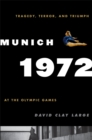 Munich 1972 : Tragedy, Terror, and Triumph at the Olympic Games - eBook