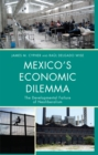 Mexico's Economic Dilemma : The Developmental Failure of Neoliberalism - eBook