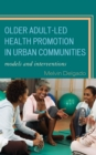 Older Adult-Led Health Promotion in Urban Communities : Models and Interventions - eBook