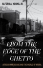 From the Edge of the Ghetto : African Americans and the World of Work - eBook