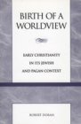 Birth of a Worldview : Early Christianity in its Jewish and Pagan Context - eBook