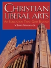 Christian Liberal Arts : An Education that Goes Beyond - eBook