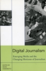Digital Journalism : Emerging Media and the Changing Horizons of Journalism - eBook