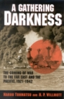 A Gathering Darkness : The Coming of War to the Far East and the Pacific, 1921-1942 - eBook