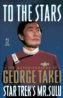 To The Stars : The Autobiography of George Takei - eBook