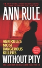 Without Pity : Ann Rule's Most Dangerous Killers - eBook