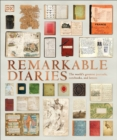 Remarkable Diaries : The World's Greatest Diaries, Journals, Notebooks, & Letters - Book