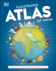 Illustrated Atlas of India : A Visual Guide to the Land, Its People and Culture - Book