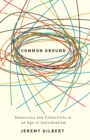 Common Ground : Democracy and Collectivity in an Age of Individualism - Book